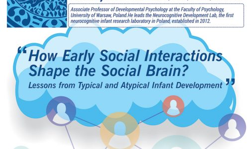 "Public Lecture: ""How Early Social Interactions Shape the Social Brain? Lessons from Typycal and Atypical Infant Development"""